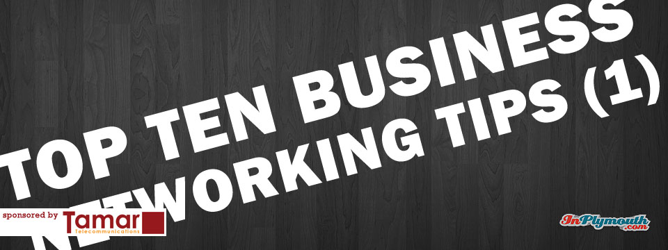 Top Ten Business Networking Tips (Part 1)