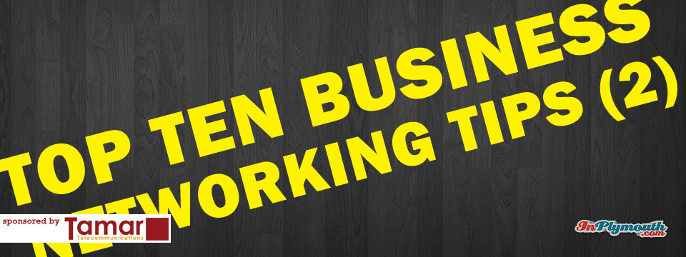 Top Ten Business Networking Tips (Part 2)