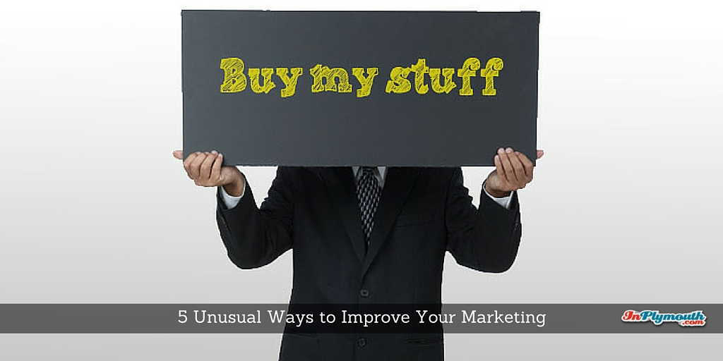 5 Unusual Ways to Improve Your Marketing