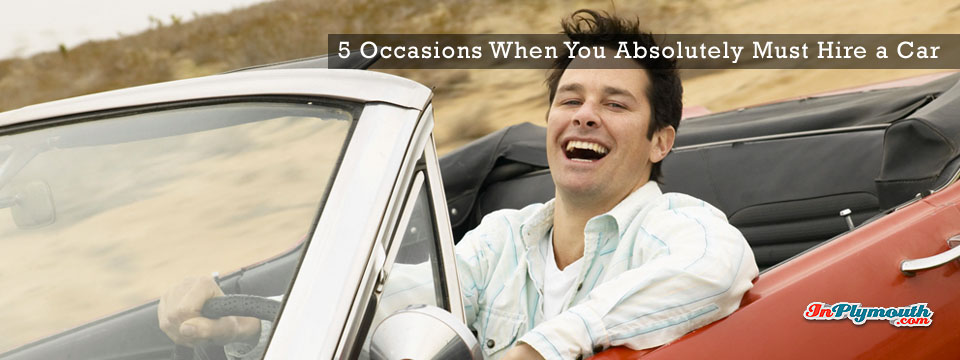 5 Occasions When You Absolutely Must Hire a Car
