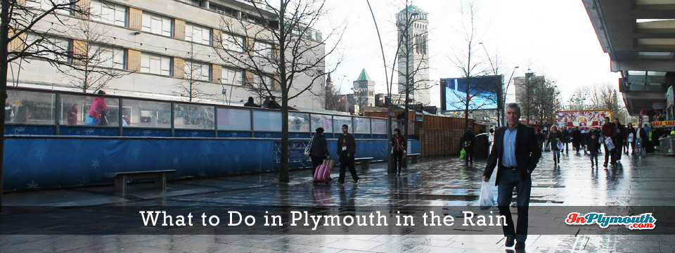 What to Do in Plymouth in the Rain