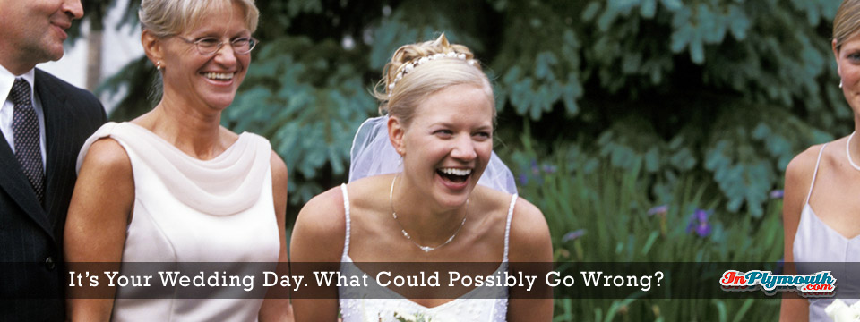 It's Your Wedding Day. What Could Possibly Go Wrong?